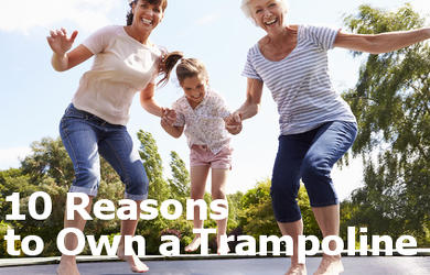 10 Reasons to Own a Trampoline
